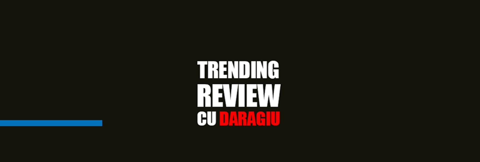 Trending Review cu Daragiu